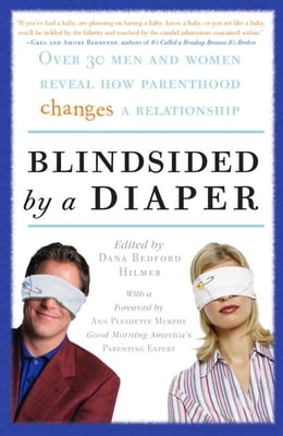 Book Blindsided by a Diaper: Over 30 Men and Women Reveal How Parenthood Changes a Relationship by Dana Bedford Hilmer