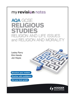 My Revision Notes: AQA GCSE Religious Studies: Religion and Life Issues and Religion and Morality