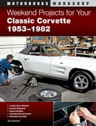 Weekend Projects for Your Classic Corvette 1953-1982 by Tom Benford