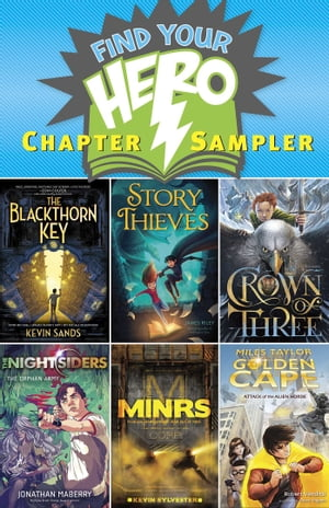 Find Your Hero Chapter Sampler Excerpts from six of our stellar 2015 hero-themed middle-grade titles!