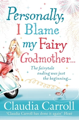 Book Personally, I Blame my Fairy Godmother by Claudia Carroll