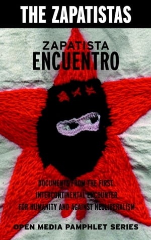 Zapatista Encuentro Documents from the 1996 Encounter for Humanity and Against Neoliberalism