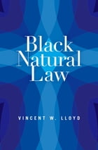 Black Natural Law by Vincent W. Lloyd