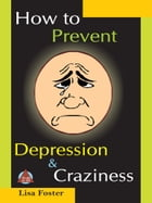 How to Prevent Depression & Craziness by Lisa Foster
