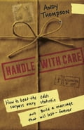 Handle with Care: How to Beat the Odds, Surpass Every Statistic, and Build a Marriage That Will Last - Forever 9772e349-4d7a-4cab-bc3c-6bba184db1a3