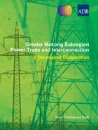 Greater Mekong Subregion Power Trade and Interconnection by Asian Development Bank