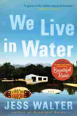 We Live in Water: Stories by Jess Walter