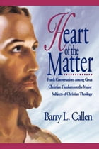 Heart of the Matter: Frank Conversations among Great Christian Thinkers on the Major Subjects of…