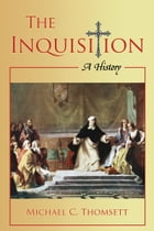 The Inquisition: A History by Michael C. Thomsett