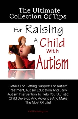 The Ultimate Collection Of Tips For Raising A Child With Autism Details For Getting Support For Autism Treatment,  Autism Education And Early Autism In