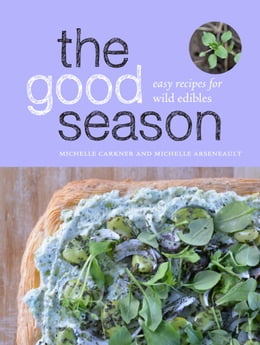Book The Good Season: Easy Recipes for Wild Edibles by Michelle Carkner