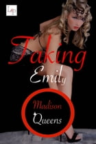 Taking Emily by Madison Queens