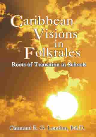 Caribbean Visions in Folktales: Roots of Transition in Schools
