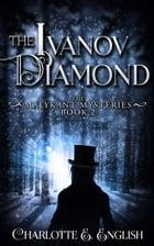 The Ivanov Diamond: Book Two of the Malykant Mysteries by Charlotte E. English