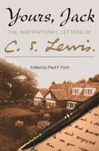 Yours, Jack: The Inspirational Letters of C. S. Lewis by C. S. Lewis