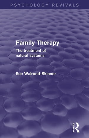 Family Therapy (Psychology Revivals) The Treatment of Natural Systems