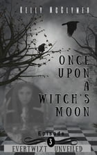 Once Upon a Witch's Moon: Episode 3 by Kelly McClymer