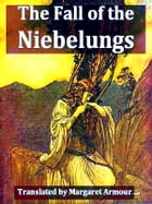 The Fall of the Niebelungs by Margaret Armour, Translator
