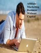 Affiliate Marketing Business Without Capital by V.T.