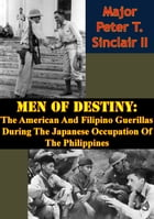 Men Of Destiny: The American And Filipino Guerillas During The Japanese Occupation Of The Philippines by Major Peter T. Sinclair II