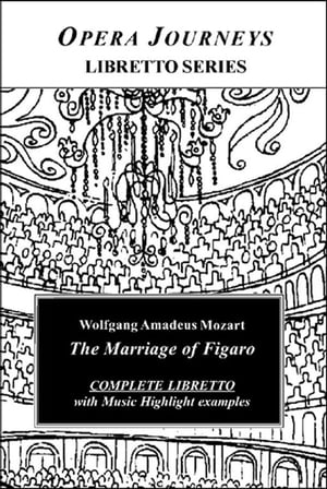 Mozart's The Marriage Of Figaro - Opera Journeys Libretto Series