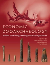 Economic Zooarchaeology: Studies in Hunting, Herding and Early Agriculture