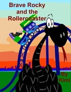 Brave Rocky and the Rollercoaster by Kimi *