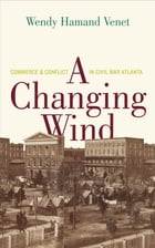 A Changing Wind: Commerce and Conflict in Civil War Atlanta by Garamond Agency, Inc.