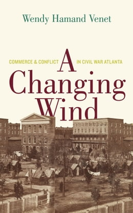 Book A Changing Wind: Commerce and Conflict in Civil War Atlanta by Garamond Agency, Inc.