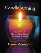 Candleburning: Secrets of Modern Day Rituals for Quick Results by Diane Ronngren