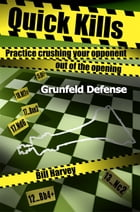 Quick Kills: Practice Crushing Your Opponent Out Of The Opening - Gruenfeld Defense by Bill Harvey