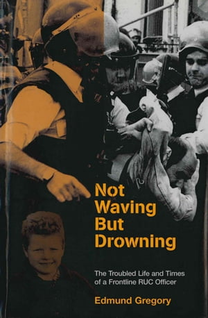 Not Waving But Drowning The Troubled Life and Times of a Frontline RUC Officer