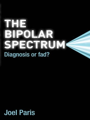 The Bipolar Spectrum Diagnosis or Fad?