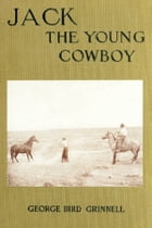 Jack the Young Cowboy by George Bird Grinnell