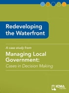 Redeveloping the Waterfront: Cases in Decision Making