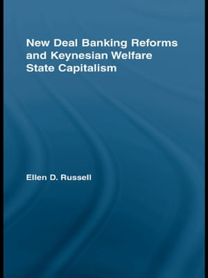 New Deal Banking Reforms and Keynesian Welfare State Capitalism