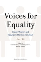 Voices for Equality: Ordain Women and Resurgent Mormon Feminism (Parts I & II)