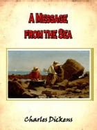 A message from the sea : The extra Christmas number of All the year round [Annotated] by Charles Dickens