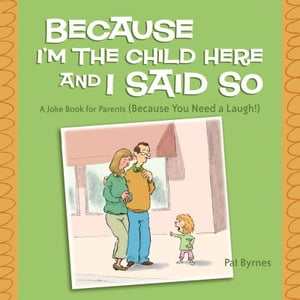 Because I'm the Child Here and I Said So: A Joke Book for Parents (Because You Need a Laugh!) by Pat Byrnes