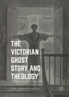 The Victorian Ghost Story and Theology: From Le Fanu to James by Zoe Lehmann Imfeld