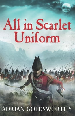 Book All in Scarlet Uniform by Adrian Goldsworthy