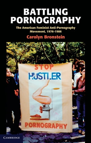 Battling Pornography The American Feminist Anti-Pornography Movement,  1976?1986