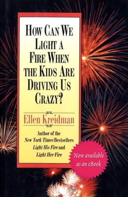 Book How Can We Light a Fire When the Kids Are Driving Us Crazy? by Ellen Kreidman