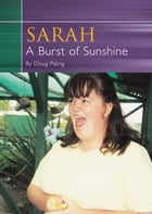 Sarah A Burst of Sunshine: Look at the Sunshine Not the Clouds by Doug Paling