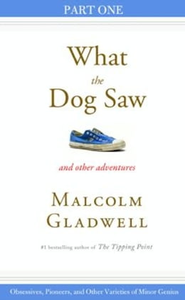 Book Obsessives, Pioneers, and Other Varieties of Minor Genius: Part One from What the Dog Saw by Malcolm Gladwell