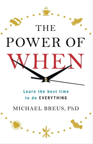 The Power of When Learn the Best Time to do Everything