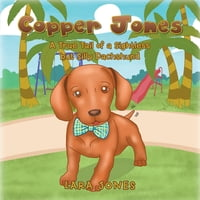 Copper Jones: A True Tail of a Sightless but Silly Dachshund