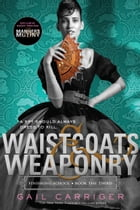 Waistcoats & Weaponry by Gail Carriger