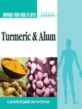 Improve Your Health With Turmeric and Alum