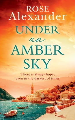 Book Under an Amber Sky: A gripping emotional page turner you won't be able to put down by Rose Alexander